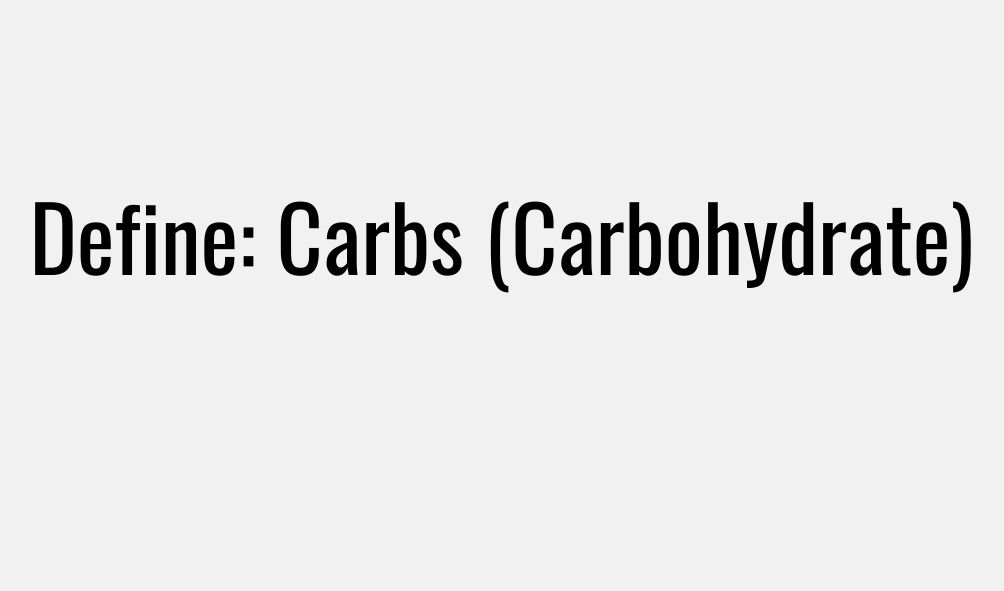 Define Carbs (Carbohydrate)