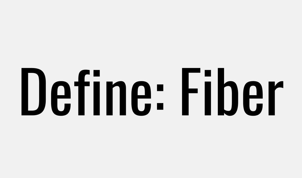 Define: Fiber
