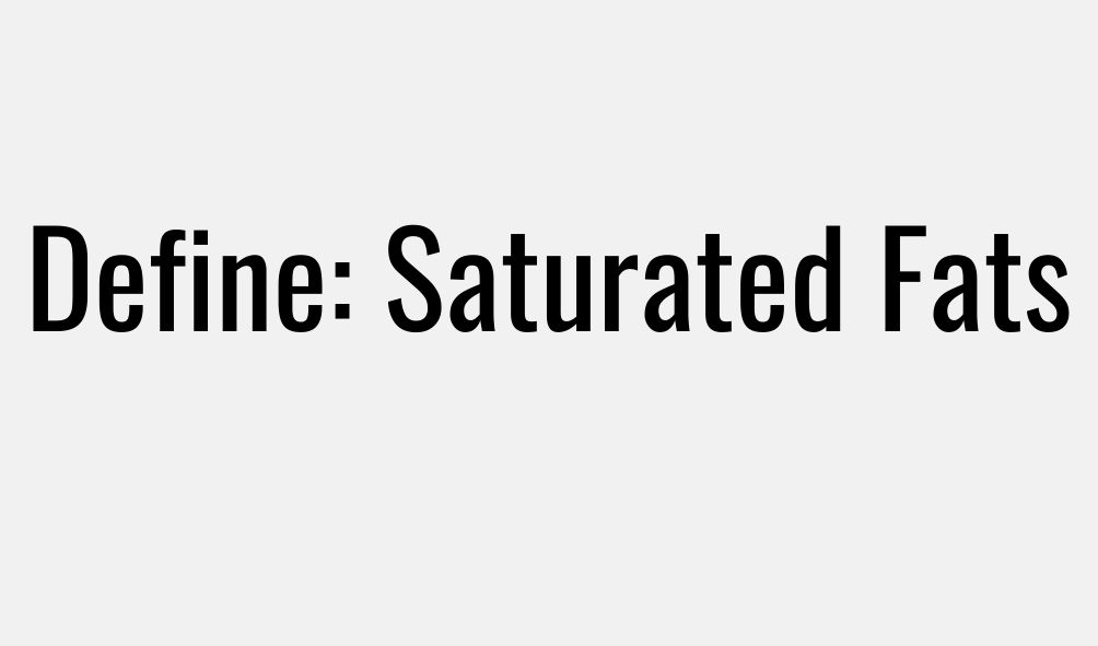 Define: Saturated Fats
