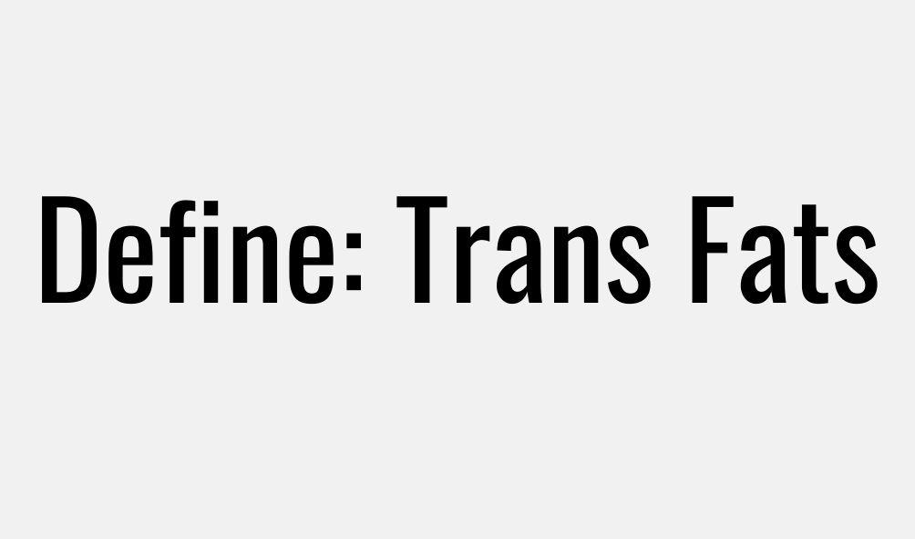 Define: Trans Fat
